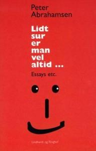 Lidt sur er man vel altid - essays af Peter Abrahamsen